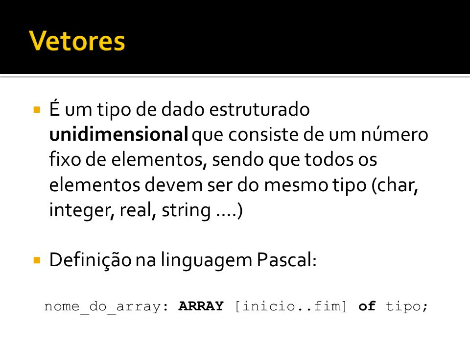 nome_do_array: ARRAY [inicio..fim] of tipo;